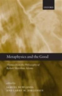 Metaphysics and the Good Themes from the Philosophy of Robert Merrihew Adams