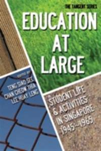 EDUCATION-AT-LARGE: STUDENT LIFE AND ACTIVITIES IN SINGAPORE 1945-1965