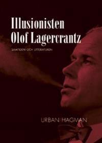 Illusionisten Olof Lagercrantz : litteraturen och samtiden