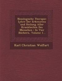 Nosologische Therapie: Lehre Der Erkenntnu ¿und Heilung Aller Krankheiten Des Menschen : In Vier Büchern, Volume 1...