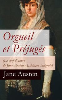 Orgueil et Prejuges - Le chef-d'A uvre de Jane Austen (Edition integrale avec les illustrations originales de C. E. Brock)