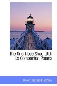The One-hoss Shay With Its Companion Poems