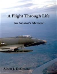 Flight Through Life - An Aviator's Memoir