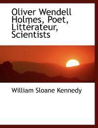 Oliver Wendell Holmes, Poet, Litt Rateur, Scientists