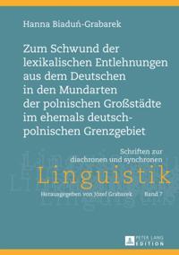 Zum Schwund der lexikalischen Entlehnungen aus dem Deutschen in den Mundarten der polnischen Grostaedte im ehemals deutsch-polnischen Grenzgebiet