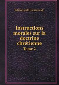 Instructions Morales Sur La Doctrine Chretienne Tome 2