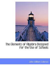 The Elements of Algebra Designed for the Use of Schools