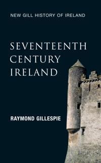Seventeenth-Century Ireland (New Gill History of Ireland 3)