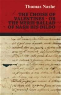 Choise of Valentines - Or the Merie Ballad of Nash His Dildo