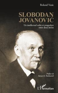 Slobodan jovanovic - un intellectuel serbe et yougoslave ent