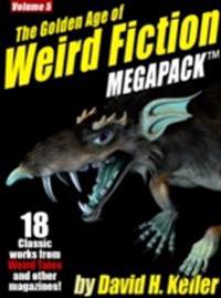 Golden Age of Weird Fiction MEGAPACK (TM), Vol. 5: David H. Keller