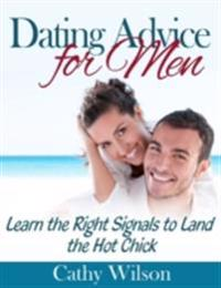 Dating Advice for Men: Learn the Right Signals to Land the Hot Chick