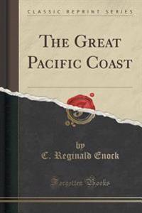 The Great Pacific Coast (Classic Reprint)