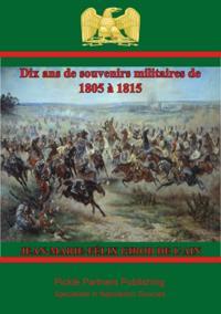 Dix ans de souvenirs militaires de 1805 a 1815