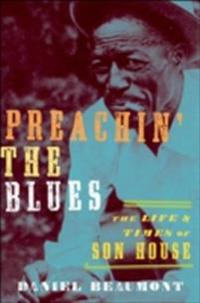 Preachin the Blues: The Life and Times of Son House