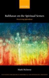 Balthasar on the Spiritual Senses: Perceiving Splendour