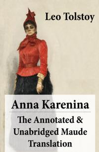 Anna Karenina - The Annotated & Unabridged Maude Translation