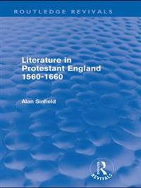 Literature in Protestant England, 1560-1660 (Routledge Revivals)