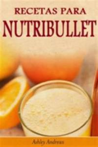 Recetas Para Nutribullet(R) Perdida De Peso Y Licuados Para Tu Nutribullet(R)