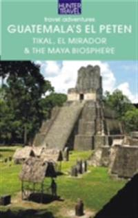 Guatemala's El Peten: Tikal, El Mirador & the Maya Biosphere
