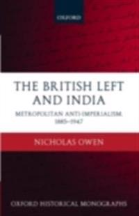 British Left and India: Metropolitan Anti-Imperialism, 1885-1947