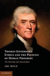 Thomas Jefferson's Ethics and the Politics of Human Progress