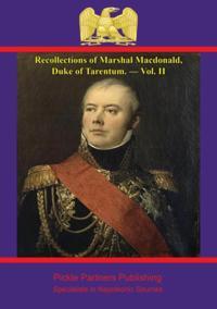 Recollections of Marshal Macdonald, Duke of Tarentum. - Vol. II