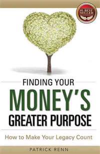 Finding Your Money's Greater Purpose: How to Make Your Legacy Count