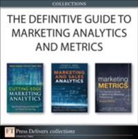 Definitive Guide to Marketing Analytics and Metrics (Collection)