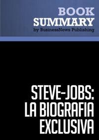 Resumen: Steve Jobs: La Biografia exclusiva - Walter Isaacson