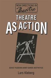 Theatre as Action: Soviet Russian Avant-Garde Aesthetics