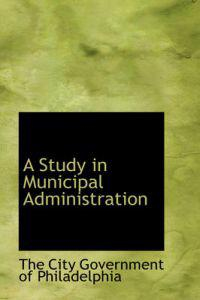 A Study in Municipal Administration