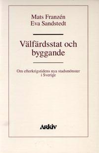 Välfärdsstat och byggande : om efterkrigstidens nya stadsmönster i Sverige