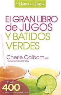El Gran Libro de Jugos y Batidos Verdes: Mas de 400 Recetas Simples y Deliciosas! = The Big Book of Juices and Green Smoothies