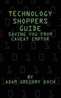 Technology Shoppers Guide: Saving You from Caveat Emptor