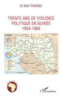 Trente ans de violence politique en guinee - 1954-1984