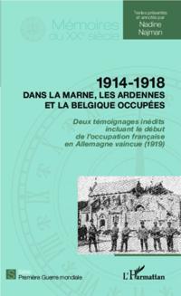 1914 - 1918 Dans la Marne, les Ardennes et la Belgique occupees