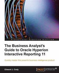 Business Analyst's Guide to Oracle Hyperion Interactive Reporting 11