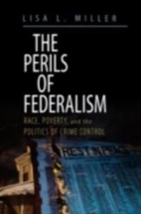 Perils of Federalism: Race, Poverty, and the Politics of Crime Control