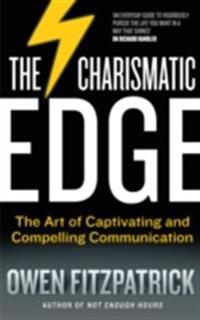 Charismatic Edge: The Art of Captivating and Compelling Communication