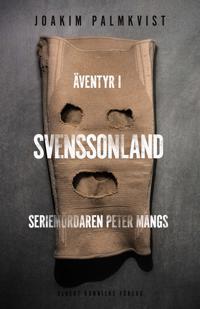 Äventyr i Svenssonland : Seriemördaren Peter Mangs