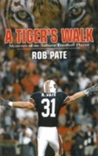 Tiger's Walk: Memoirs of an Auburn Football Player