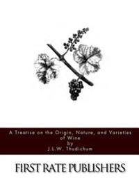 A Treatise on the Origin, Nature, and Varieties of Wine