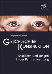 Geschlechterkonstruktion: Madchen und Jungen in der Fernsehwerbung