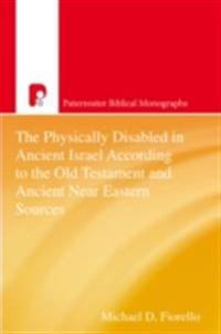 Physically Disabled in Ancient Israel According to the Old Testament and Ancient Near Eastern Sources
