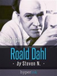 Roald Dahl: Author of James and the Giant Peach, Charlie and the Chocolate Factory, and Matilda