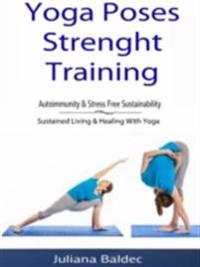 Yoga Poses Strenght Training: Autoimmunity & Stress Free Sustainability