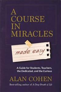 Course in miracles made easy - mastering the journey from fear to love