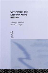 Government and Labour in Kenya 1895-1963