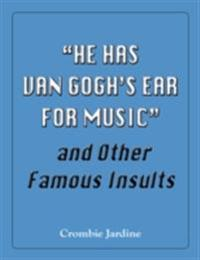 &quote;He Has Van Gogh's Ear for Music&quote; and Other Famous Insults